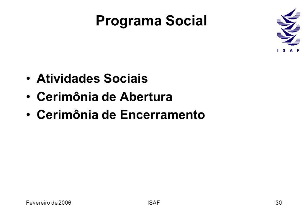 Fevereiro de 2006ISAF30 Programa Social Atividades Sociais Cerimônia de Abertura Cerimônia de Encerramento