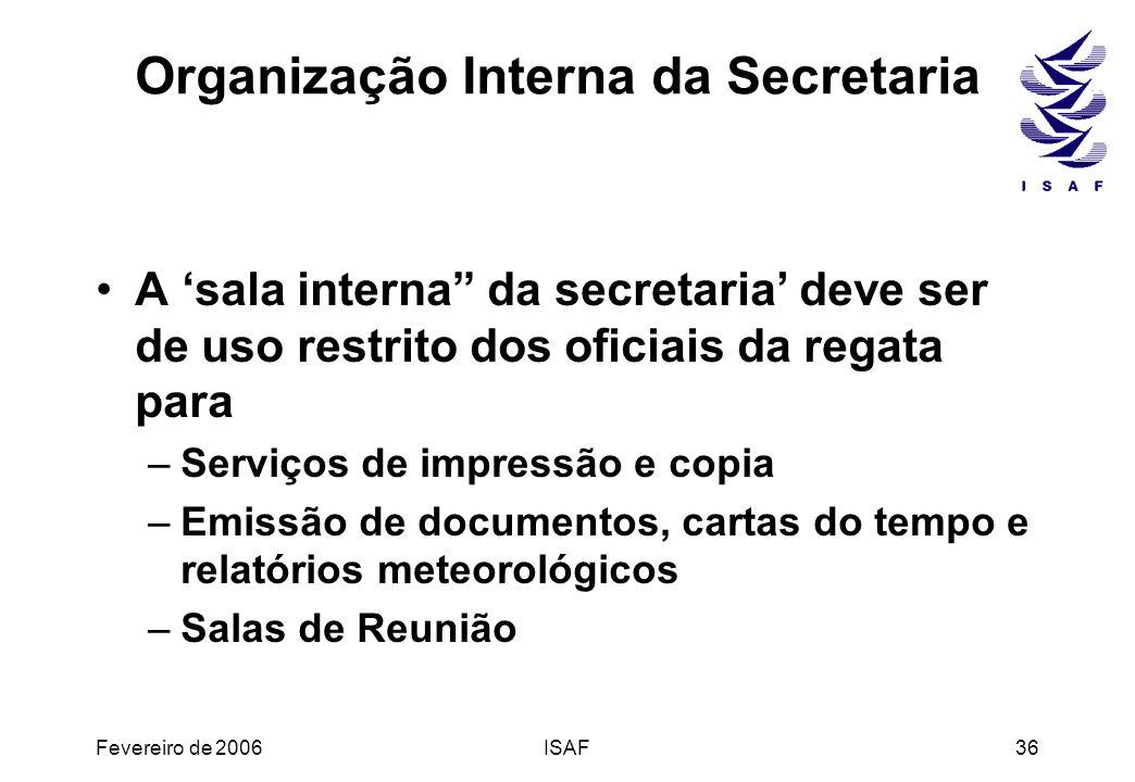 Fevereiro de 2006ISAF36 Organização Interna da Secretaria A sala interna da secretaria deve ser de uso restrito dos oficiais da regata para –Serviços