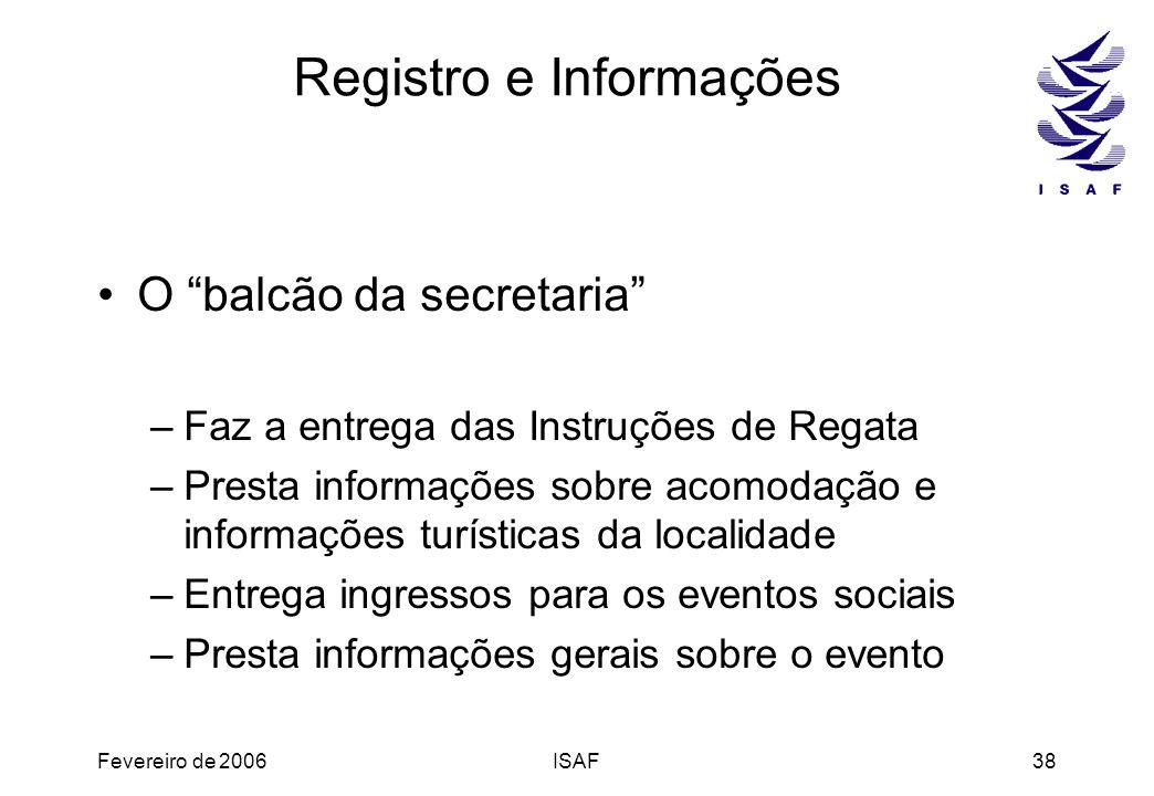 Fevereiro de 2006ISAF38 Registro e Informações O balcão da secretaria –Faz a entrega das Instruções de Regata –Presta informações sobre acomodação e i