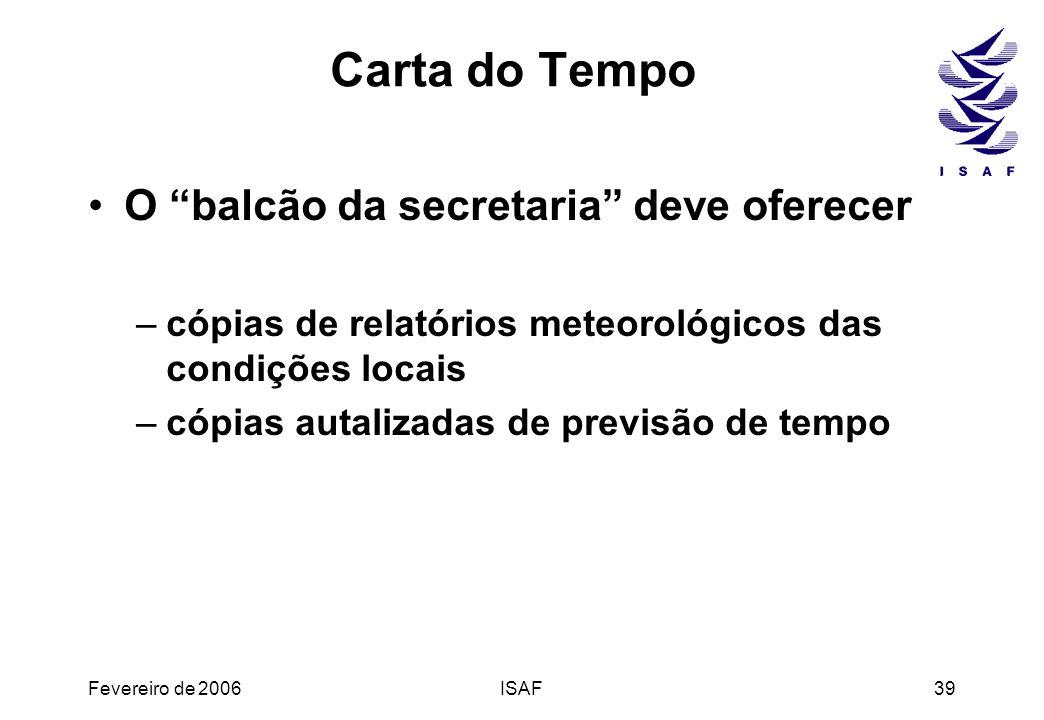 Fevereiro de 2006ISAF39 Carta do Tempo O balcão da secretaria deve oferecer –cópias de relatórios meteorológicos das condições locais –cópias autaliza