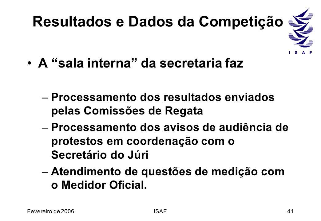 Fevereiro de 2006ISAF41 Resultados e Dados da Competição A sala interna da secretaria faz –Processamento dos resultados enviados pelas Comissões de Re