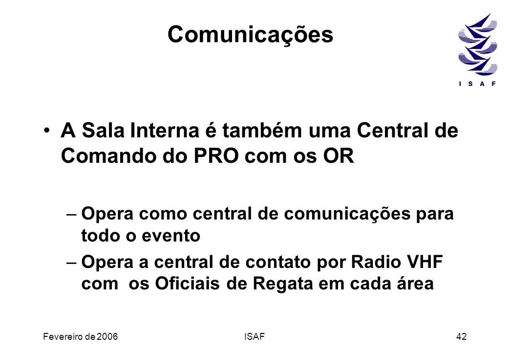 Fevereiro de 2006ISAF42 Comunicações A Sala Interna é também uma Central de Comando do PRO com os OR –Opera como central de comunicações para todo o e