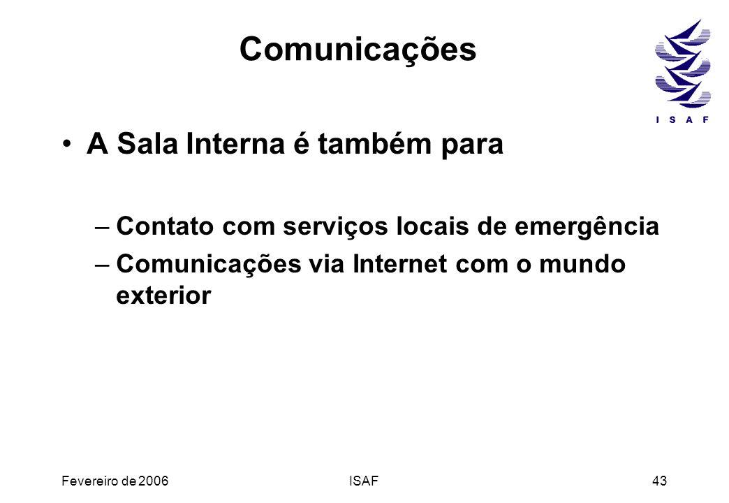 Fevereiro de 2006ISAF43 Comunicações A Sala Interna é também para –Contato com serviços locais de emergência –Comunicações via Internet com o mundo ex