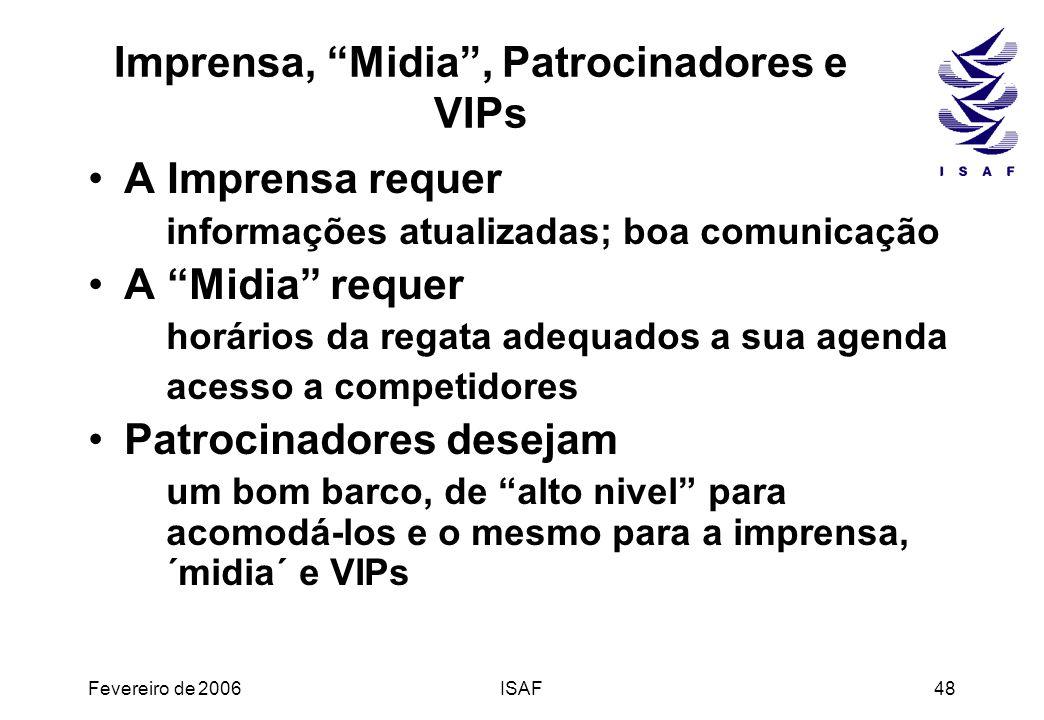 Fevereiro de 2006ISAF48 Imprensa, Midia, Patrocinadores e VIPs A Imprensa requer informações atualizadas; boa comunicação A Midia requer horários da r