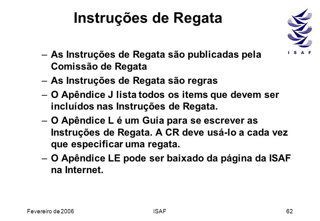 Fevereiro de 2006ISAF62 Instruções de Regata –As Instruções de Regata são publicadas pela Comissão de Regata –As Instruções de Regata são regras –O Ap