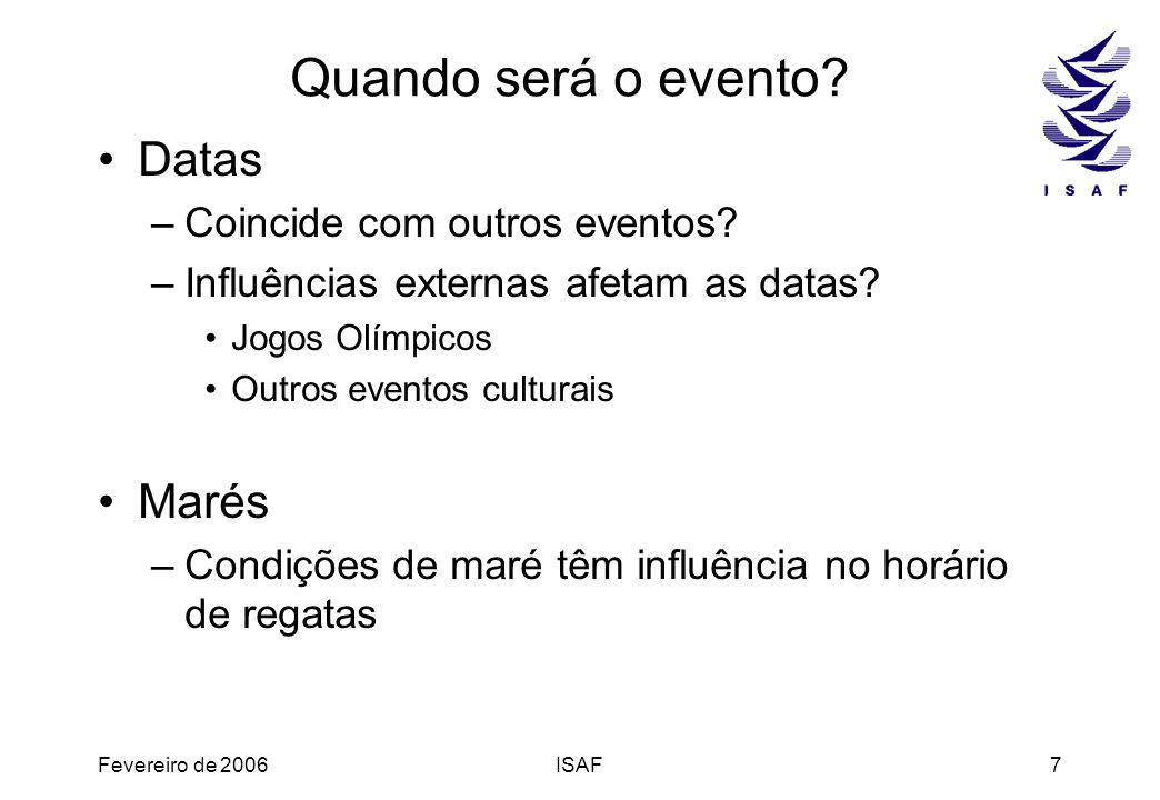 Fevereiro de 2006ISAF7 Quando será o evento? Datas –Coincide com outros eventos? –Influências externas afetam as datas? Jogos Olímpicos Outros eventos
