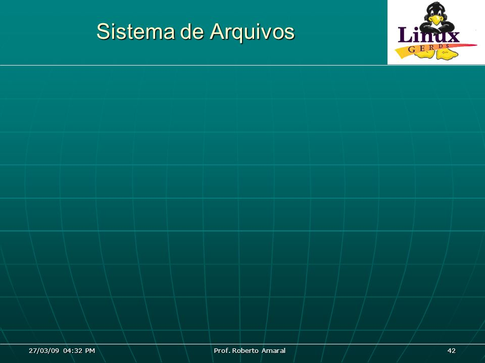 27/03/09 04:32 PM Prof. Roberto Amaral 42 Sistema de Arquivos