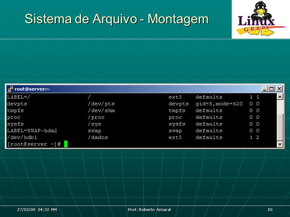 27/03/09 04:32 PM Prof. Roberto Amaral 50 Sistema de Arquivo - Montagem