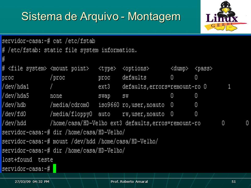 27/03/09 04:32 PM Prof. Roberto Amaral 51 Sistema de Arquivo - Montagem