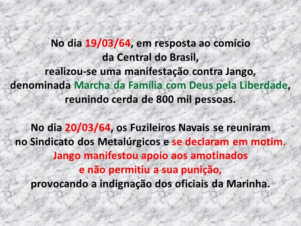 19/03 Marcha da Família com Deus pela Liberdade, pela queda do Jango No dia 13/09/63, houve uma rebelião dos sargentos em Brasília, devido a uma decis