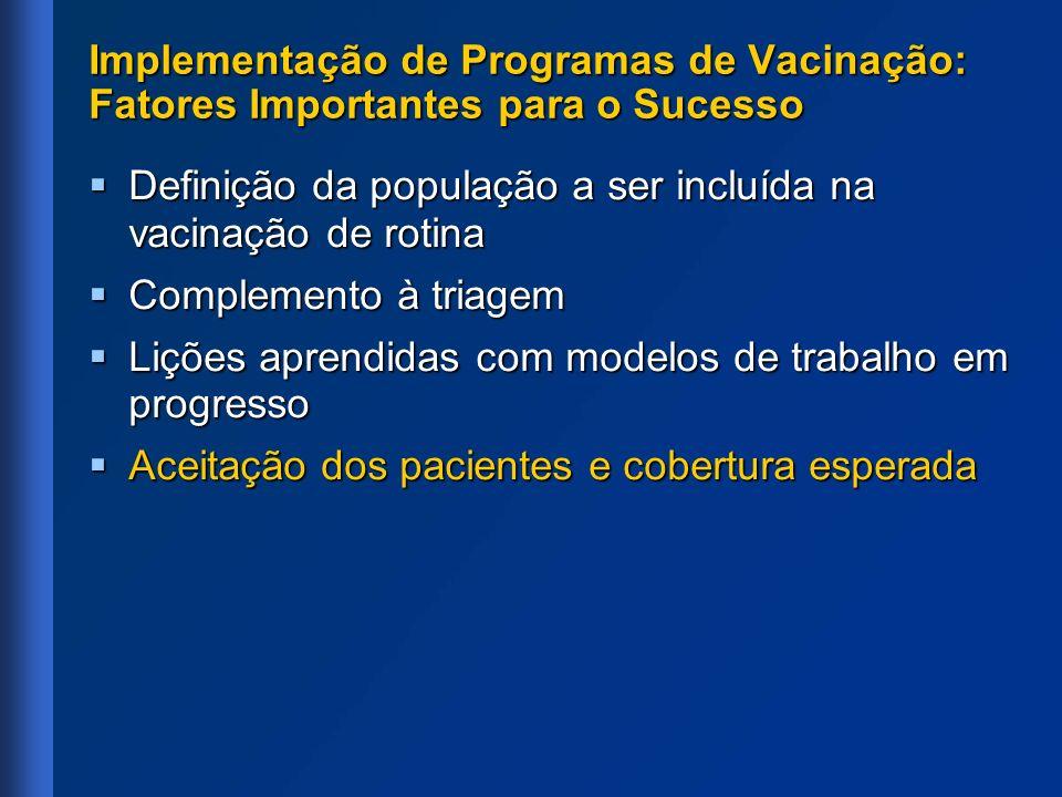 Implementação de Programas de Vacinação: Fatores Importantes para o Sucesso Definição da população a ser incluída na vacinação de rotina Definição da