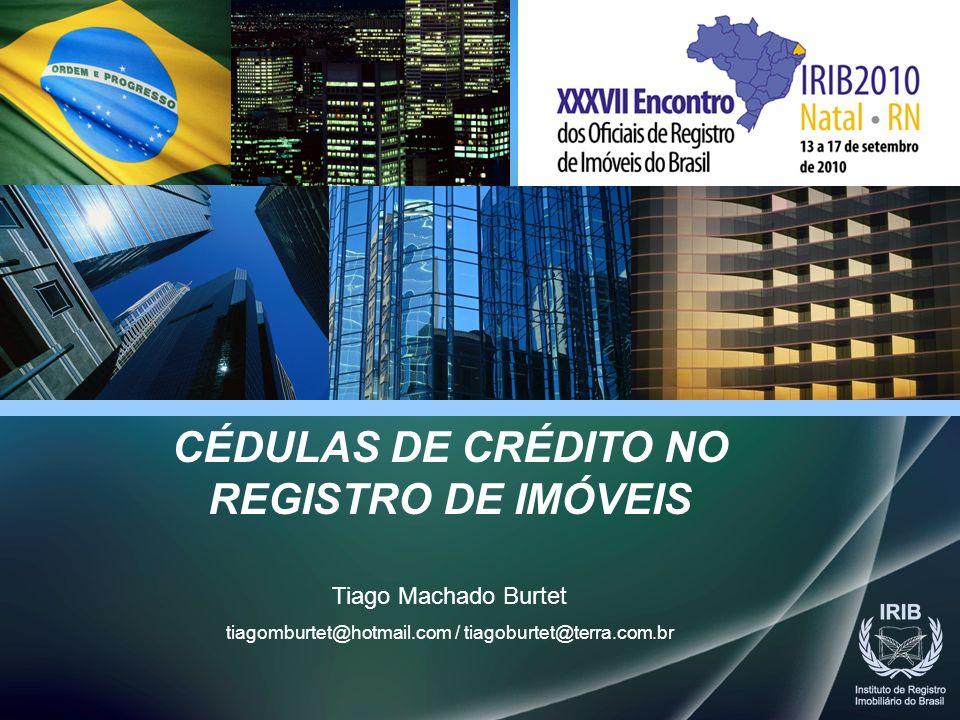 CÉDULAS DE CRÉDITO NO REGISTRO DE IMÓVEIS Tiago Machado Burtet tiagomburtet@hotmail.com / tiagoburtet@terra.com.br