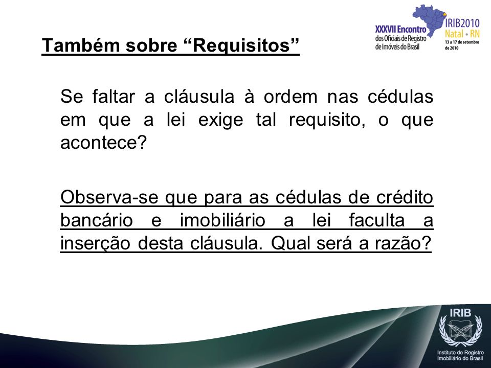 Também sobre Requisitos Se faltar a cláusula à ordem nas cédulas em que a lei exige tal requisito, o que acontece? Observa-se que para as cédulas de c