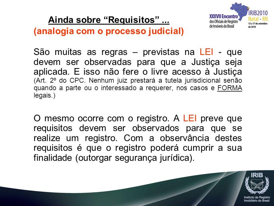 Ainda sobre Requisitos... (analogia com o processo judicial) São muitas as regras – previstas na LEI - que devem ser observadas para que a Justiça sej