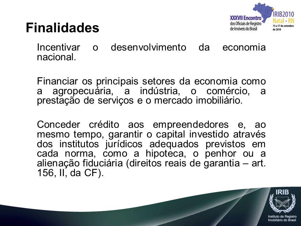 Finalidades Incentivar o desenvolvimento da economia nacional. Financiar os principais setores da economia como a agropecuária, a indústria, o comérci