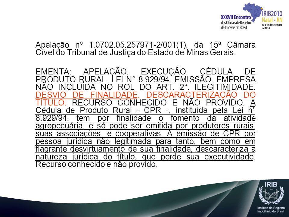 Apelação nº 1.0702.05.257971-2/001(1), da 15ª Câmara Cível do Tribunal de Justiça do Estado de Minas Gerais. EMENTA: APELAÇÃO. EXECUÇÃO. CÉDULA DE PRO