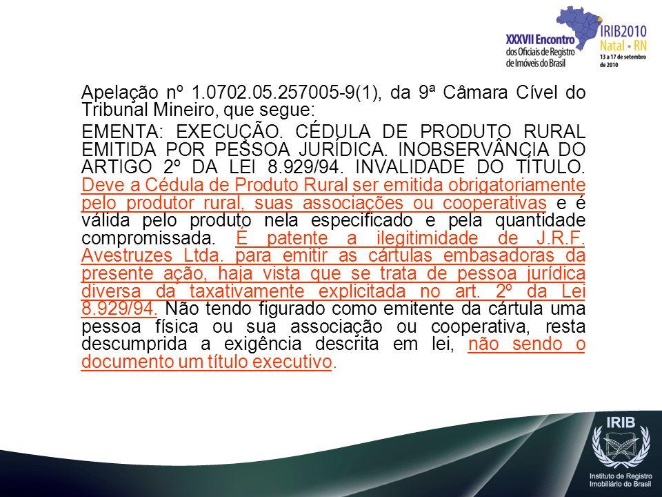 Apelação nº 1.0702.05.257005-9(1), da 9ª Câmara Cível do Tribunal Mineiro, que segue: EMENTA: EXECUÇÃO. CÉDULA DE PRODUTO RURAL EMITIDA POR PESSOA JUR