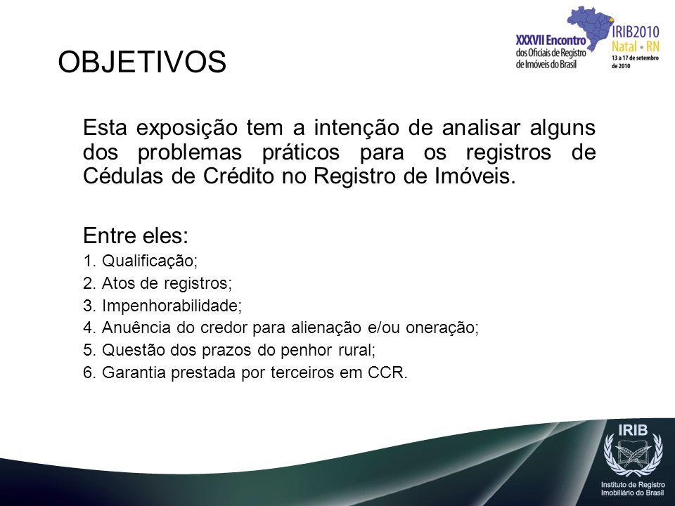 OBJETIVOS Esta exposição tem a intenção de analisar alguns dos problemas práticos para os registros de Cédulas de Crédito no Registro de Imóveis. Entr