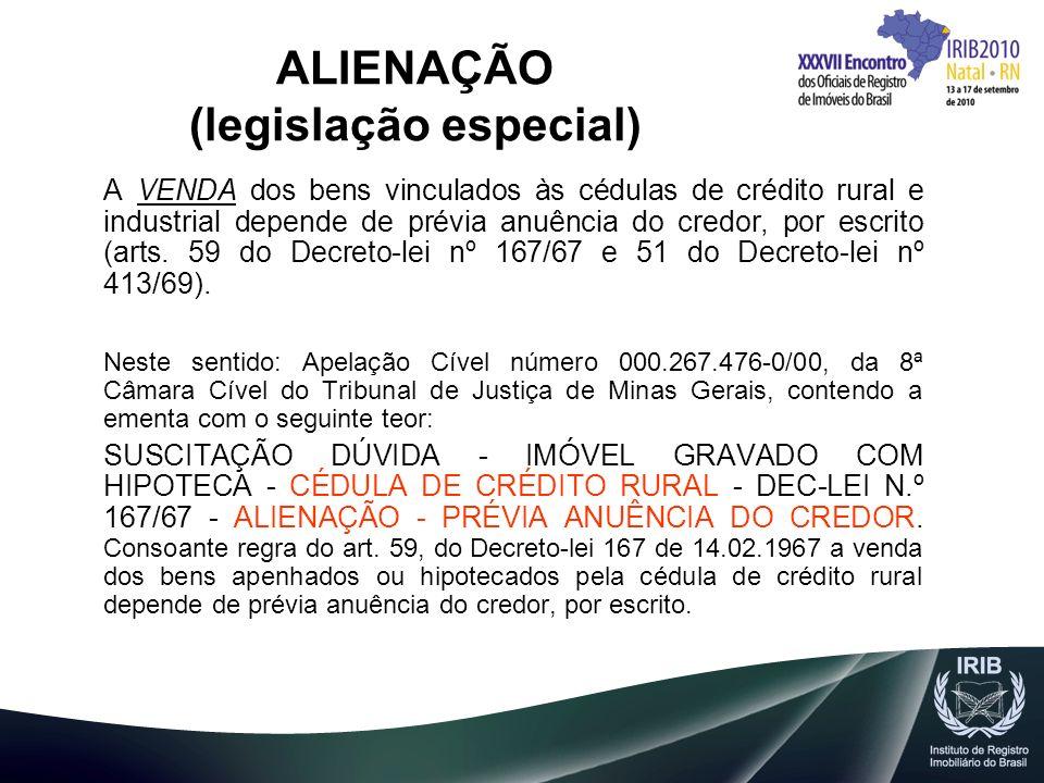 ALIENAÇÃO (legislação especial) A VENDA dos bens vinculados às cédulas de crédito rural e industrial depende de prévia anuência do credor, por escrito