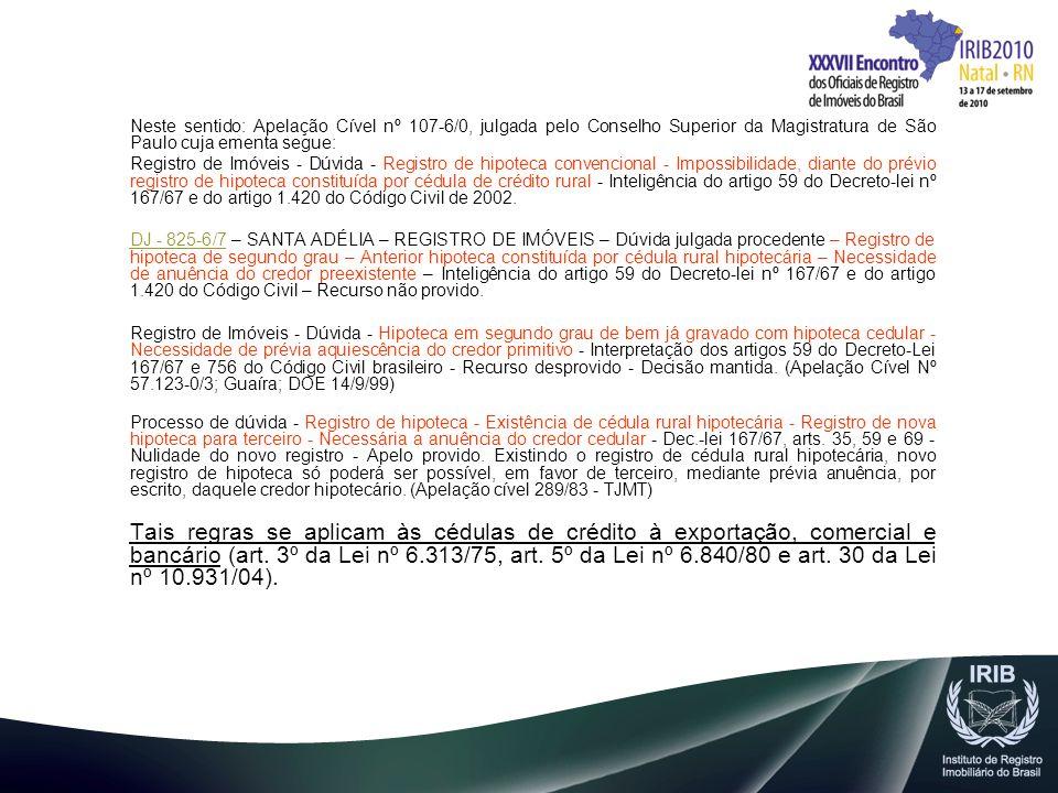 Neste sentido: Apelação Cível nº 107-6/0, julgada pelo Conselho Superior da Magistratura de São Paulo cuja ementa segue: Registro de Imóveis - Dúvida