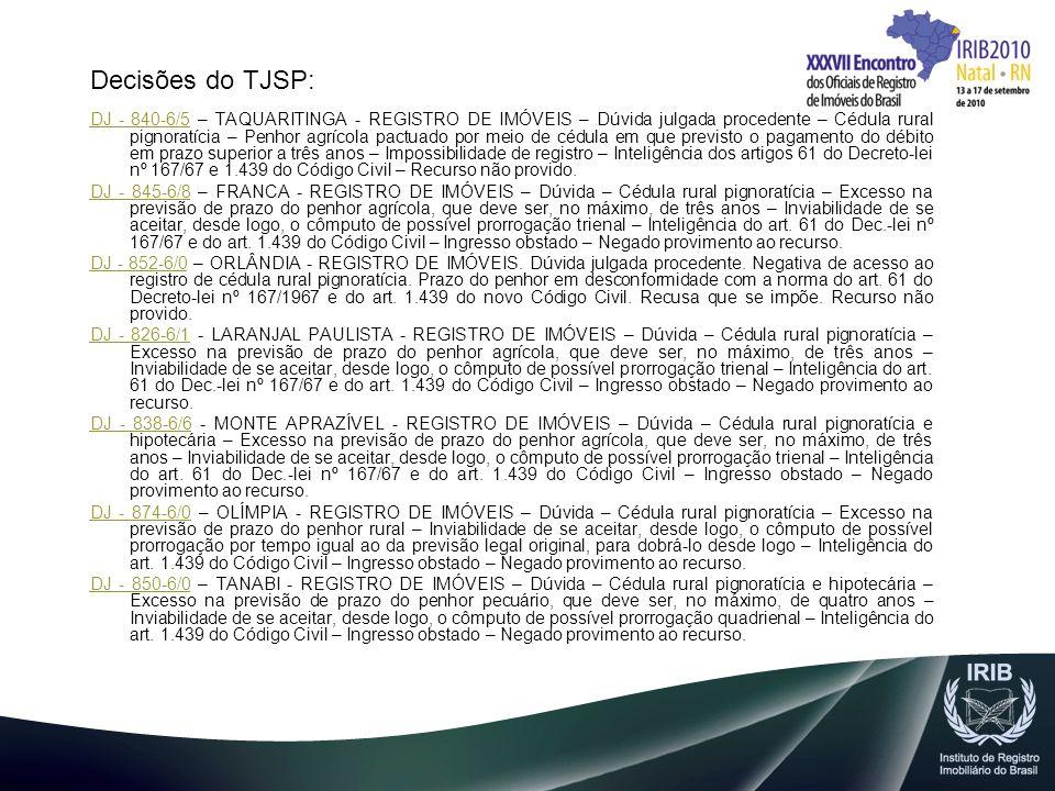 Decisões do TJSP: DJ - 840-6/5DJ - 840-6/5 – TAQUARITINGA - REGISTRO DE IMÓVEIS – Dúvida julgada procedente – Cédula rural pignoratícia – Penhor agríc