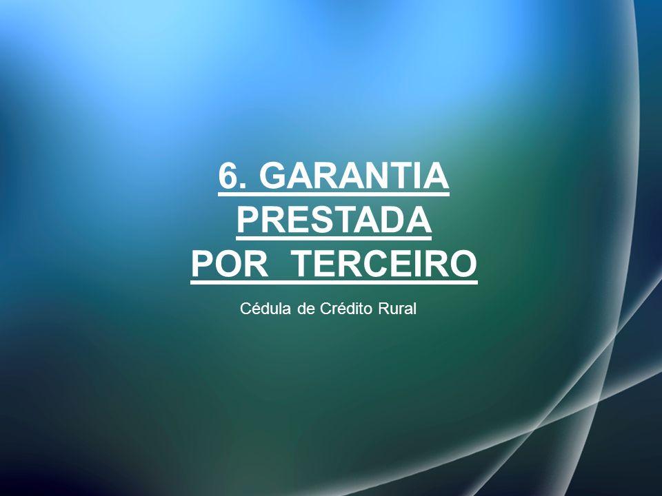 6. GARANTIA PRESTADA POR TERCEIRO Cédula de Crédito Rural