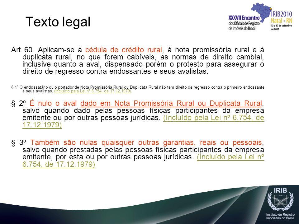 Texto legal Art 60. Aplicam-se à cédula de crédito rural, à nota promissória rural e à duplicata rural, no que forem cabíveis, as normas de direito ca