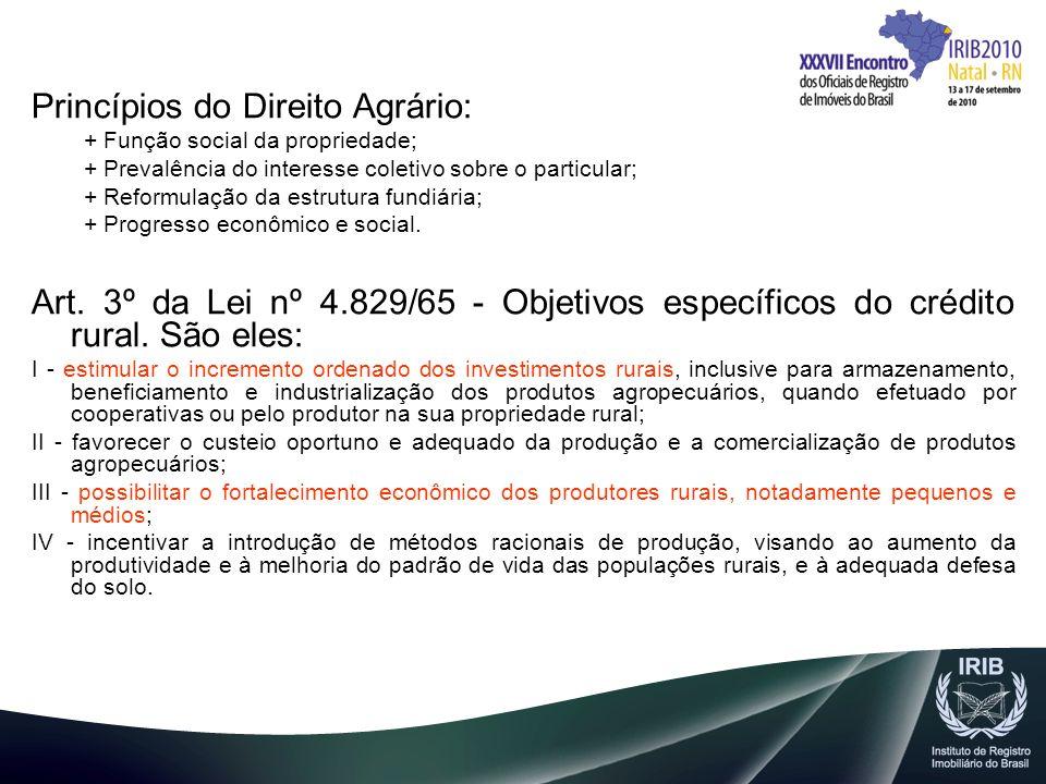 Princípios do Direito Agrário: + Função social da propriedade; + Prevalência do interesse coletivo sobre o particular; + Reformulação da estrutura fun