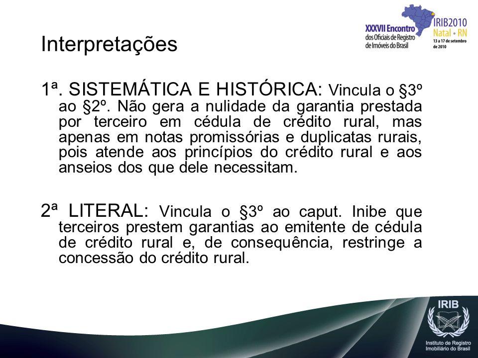 Interpretações 1ª. SISTEMÁTICA E HISTÓRICA: Vincula o §3º ao §2º. Não gera a nulidade da garantia prestada por terceiro em cédula de crédito rural, ma