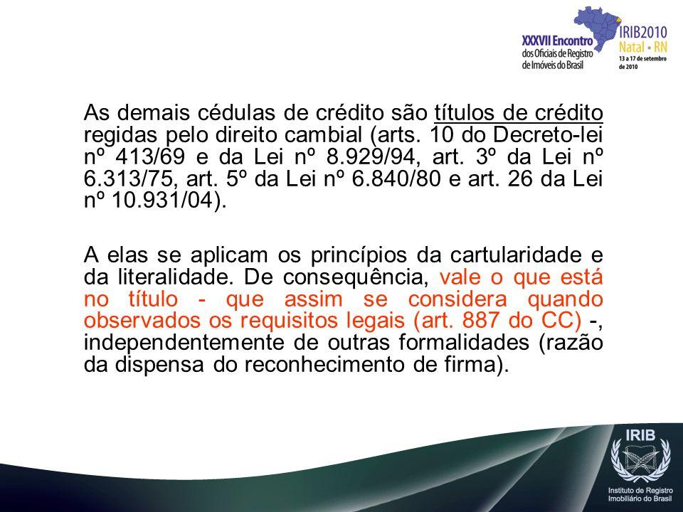 As demais cédulas de crédito são títulos de crédito regidas pelo direito cambial (arts. 10 do Decreto-lei nº 413/69 e da Lei nº 8.929/94, art. 3º da L