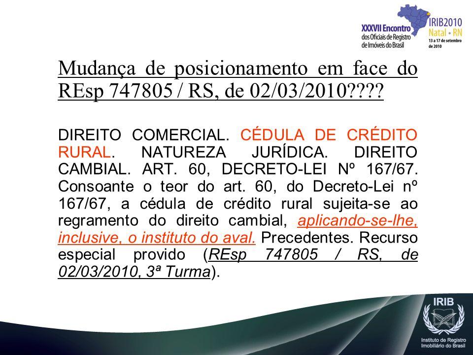 Mudança de posicionamento em face do REsp 747805 / RS, de 02/03/2010???? DIREITO COMERCIAL. CÉDULA DE CRÉDITO RURAL. NATUREZA JURÍDICA. DIREITO CAMBIA