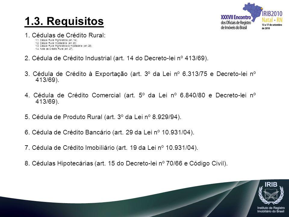 1.3. Requisitos 1. Cédulas de Crédito Rural: 1.1. Cédula Rural Pignoratícia (art. 14); 1.2. Cédula Rural Hipotecária (art. 20); 1.3. Cédula Rural Pign
