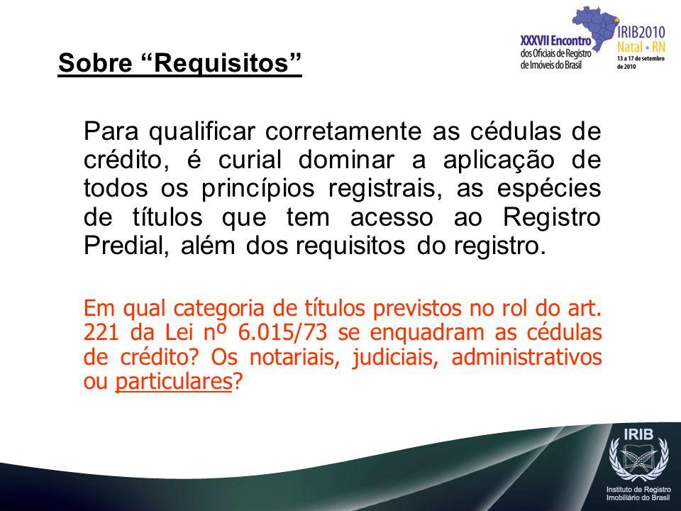 Sobre Requisitos Para qualificar corretamente as cédulas de crédito, é curial dominar a aplicação de todos os princípios registrais, as espécies de tí