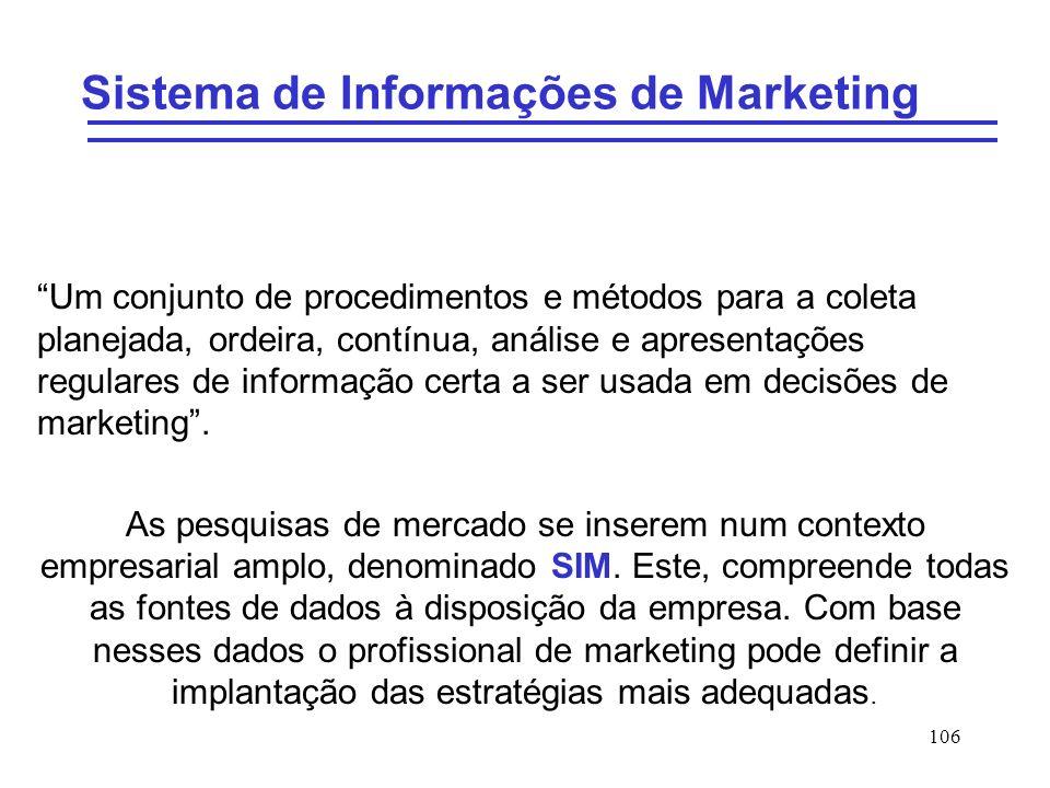 106 Sistema de Informações de Marketing Um conjunto de procedimentos e métodos para a coleta planejada, ordeira, contínua, análise e apresentações reg