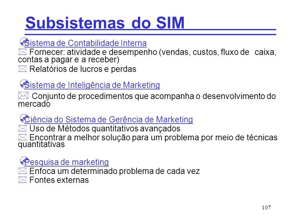 107 Subsistemas do SIM Sistema de Contabilidade Interna * Fornecer: atividade e desempenho (vendas, custos, fluxo de caixa, contas a pagar e a receber