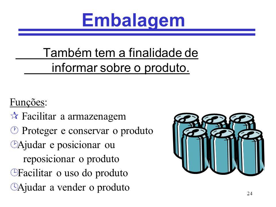 24 Embalagem Também tem a finalidade de informar sobre o produto. Funções: ¶ Facilitar a armazenagem · Proteger e conservar o produto ¸ Ajudar e posic