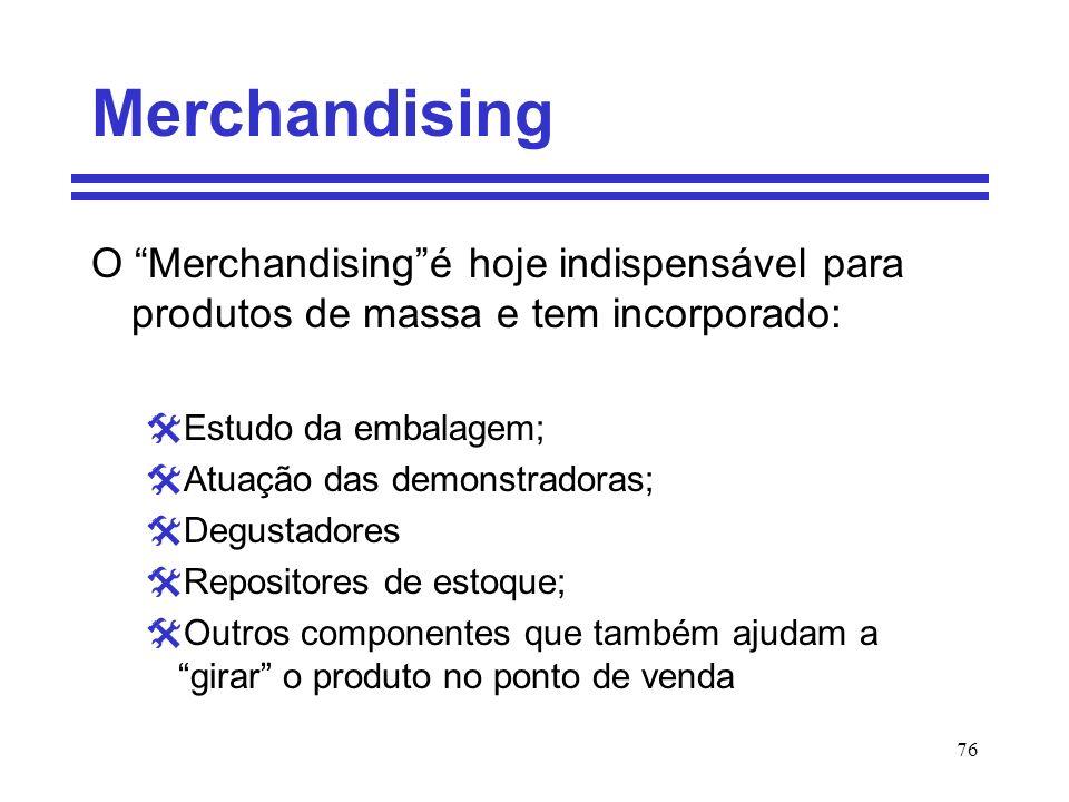 76 Merchandising O Merchandisingé hoje indispensável para produtos de massa e tem incorporado: Estudo da embalagem; Atuação das demonstradoras; Degust