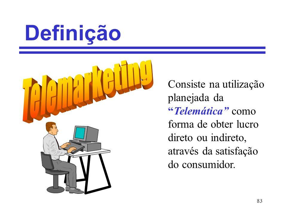 83 Definição Consiste na utilização planejada daTelemática como forma de obter lucro direto ou indireto, através da satisfação do consumidor.