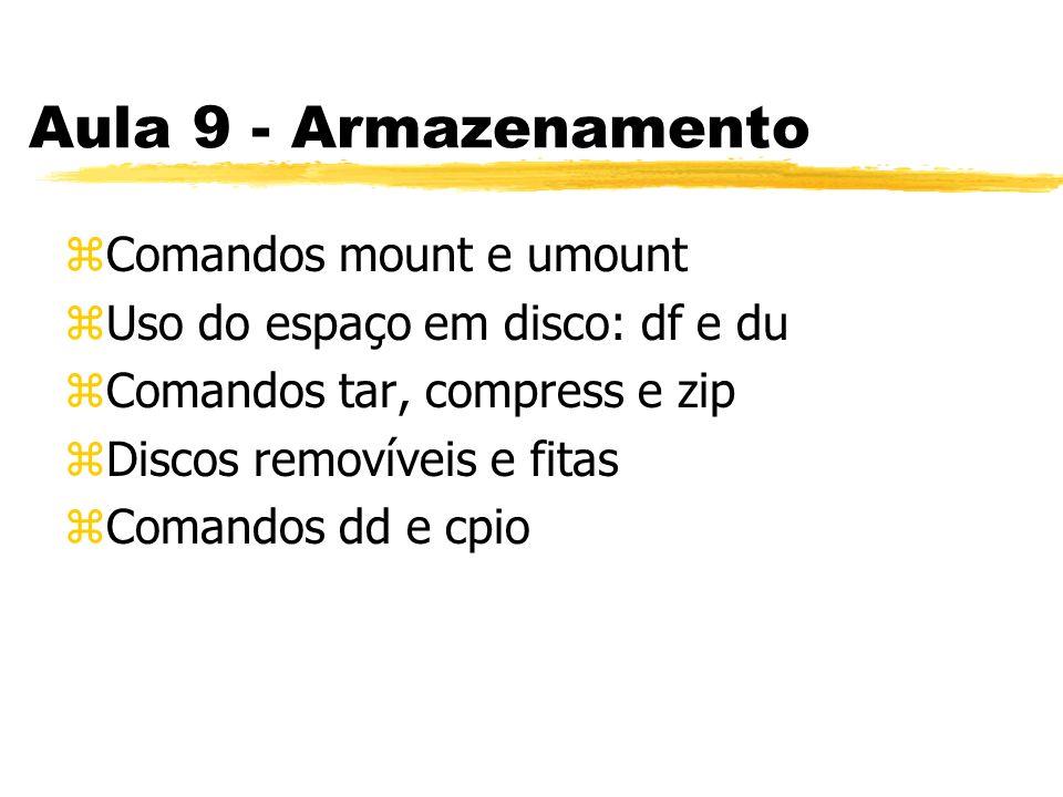 Aula 9 - Armazenamento zComandos mount e umount zUso do espaço em disco: df e du zComandos tar, compress e zip zDiscos removíveis e fitas zComandos dd