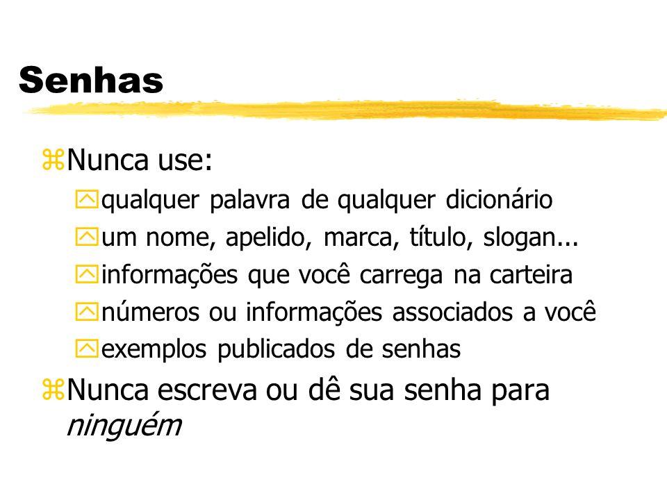 Senhas zNunca use: yqualquer palavra de qualquer dicionário yum nome, apelido, marca, título, slogan... yinformações que você carrega na carteira ynúm