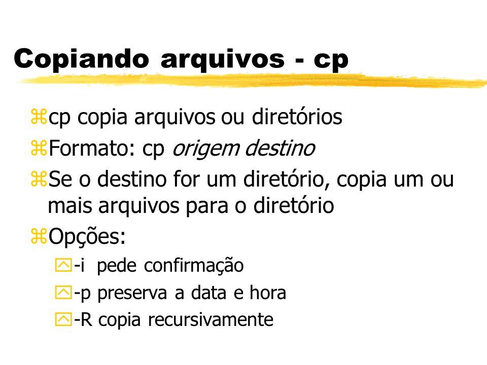 Copiando arquivos - cp zcp copia arquivos ou diretórios zFormato: cp origem destino zSe o destino for um diretório, copia um ou mais arquivos para o d