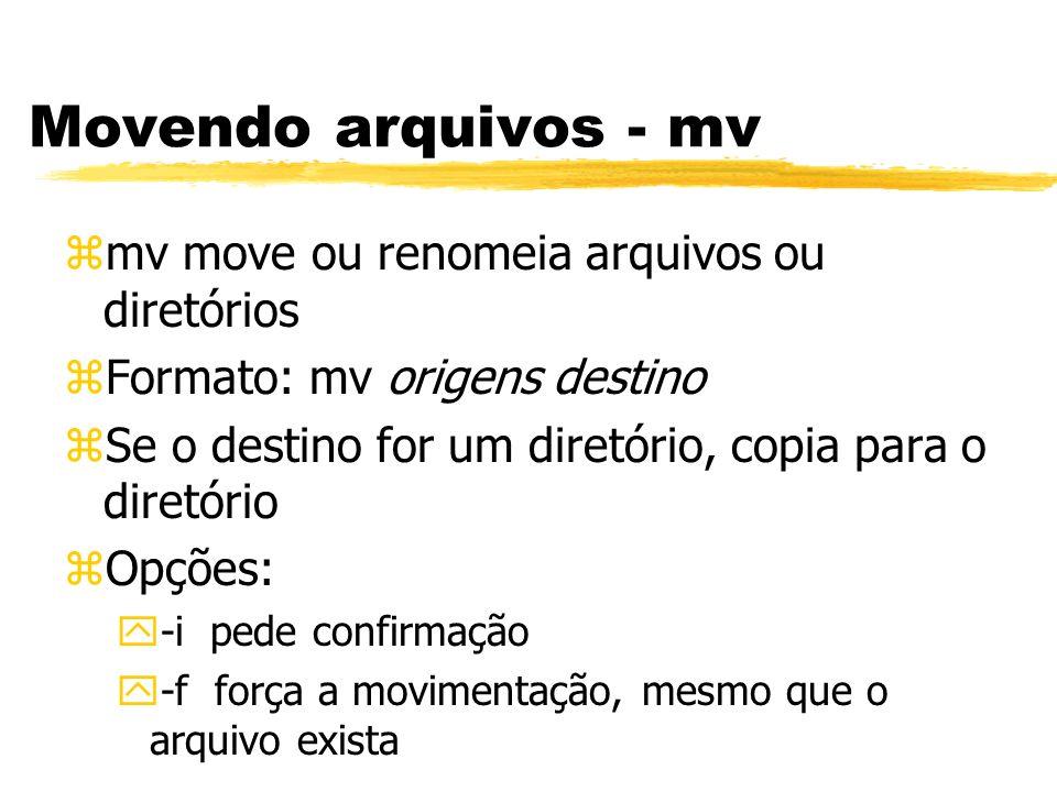 Movendo arquivos - mv zmv move ou renomeia arquivos ou diretórios zFormato: mv origens destino zSe o destino for um diretório, copia para o diretório