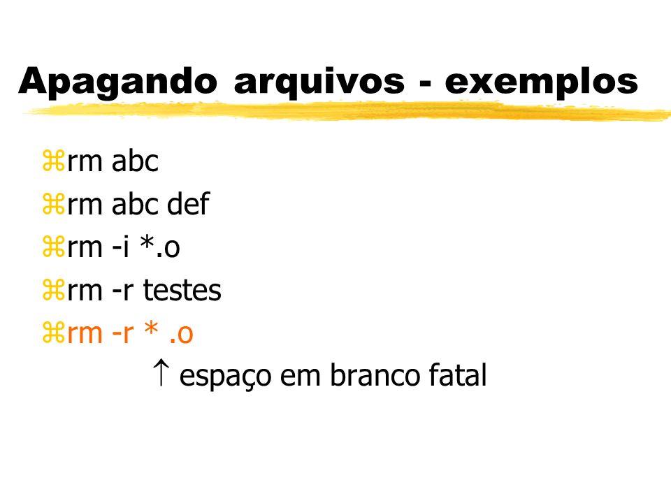 Apagando arquivos - exemplos zrm abc zrm abc def zrm -i *.o zrm -r testes zrm -r *.o espaço em branco fatal