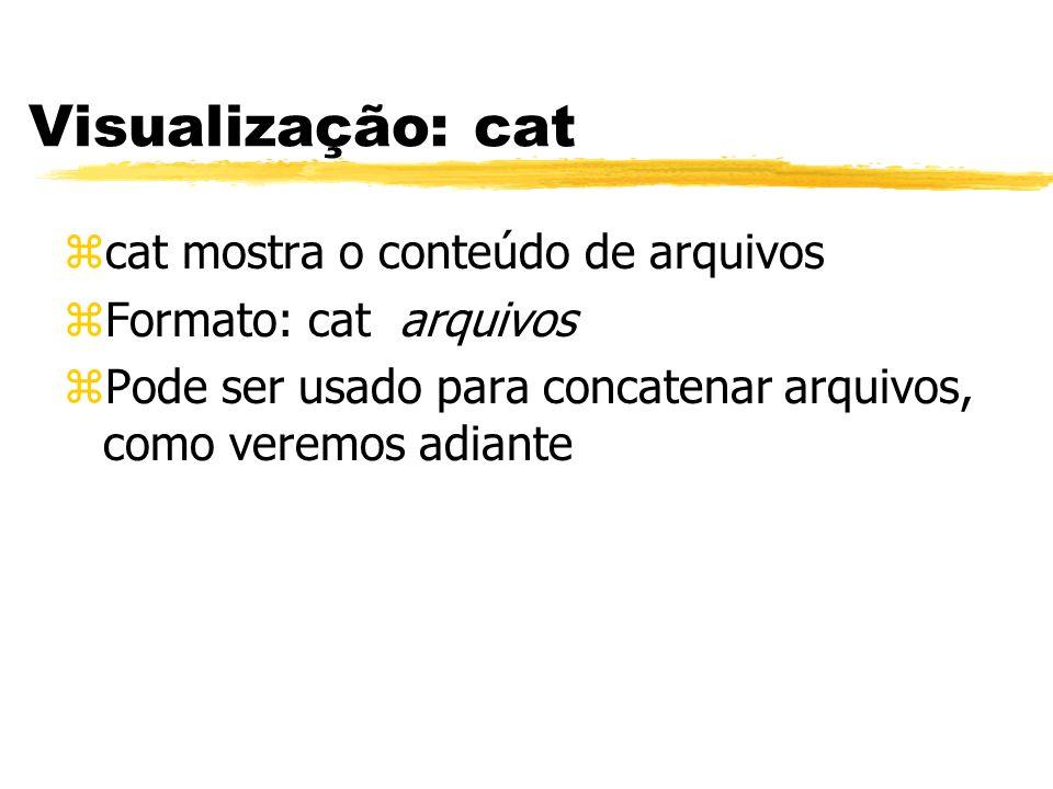 Visualização: cat zcat mostra o conteúdo de arquivos zFormato: cat arquivos zPode ser usado para concatenar arquivos, como veremos adiante