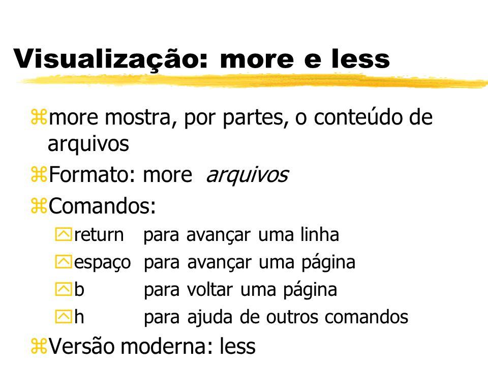 Visualização: more e less zmore mostra, por partes, o conteúdo de arquivos zFormato: more arquivos zComandos: yreturn para avançar uma linha yespaço p