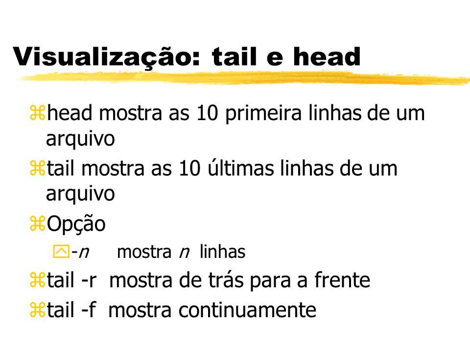 Visualização: tail e head zhead mostra as 10 primeira linhas de um arquivo ztail mostra as 10 últimas linhas de um arquivo zOpção y-n mostra n linhas