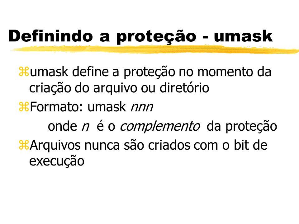 Definindo a proteção - umask zumask define a proteção no momento da criação do arquivo ou diretório zFormato: umask nnn onde n é o complemento da prot