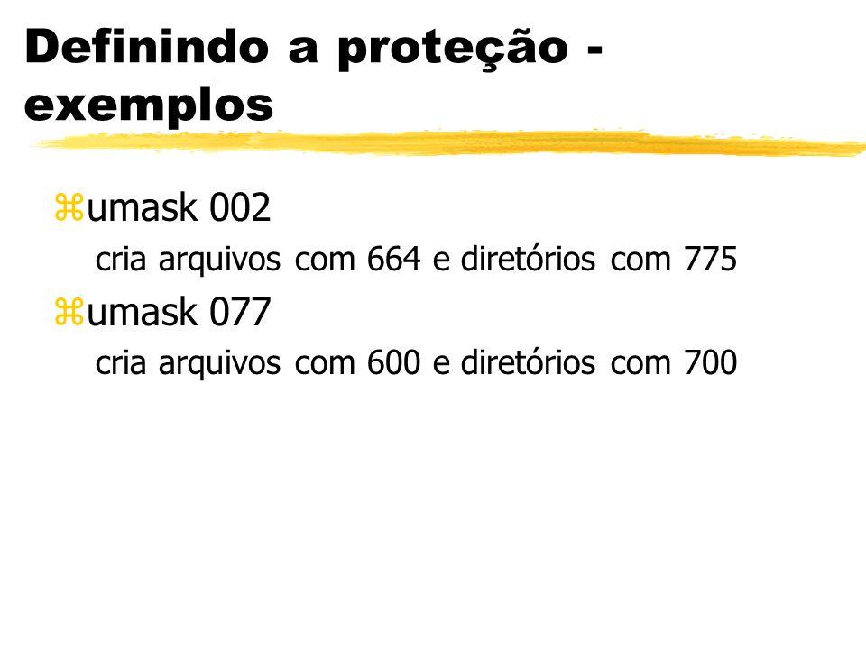 Definindo a proteção - exemplos zumask 002 cria arquivos com 664 e diretórios com 775 zumask 077 cria arquivos com 600 e diretórios com 700