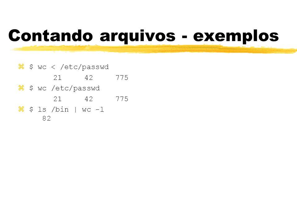 Contando arquivos - exemplos z$ wc < /etc/passwd 21 42 775 z$ wc /etc/passwd 21 42 775 z$ ls /bin | wc -l 82