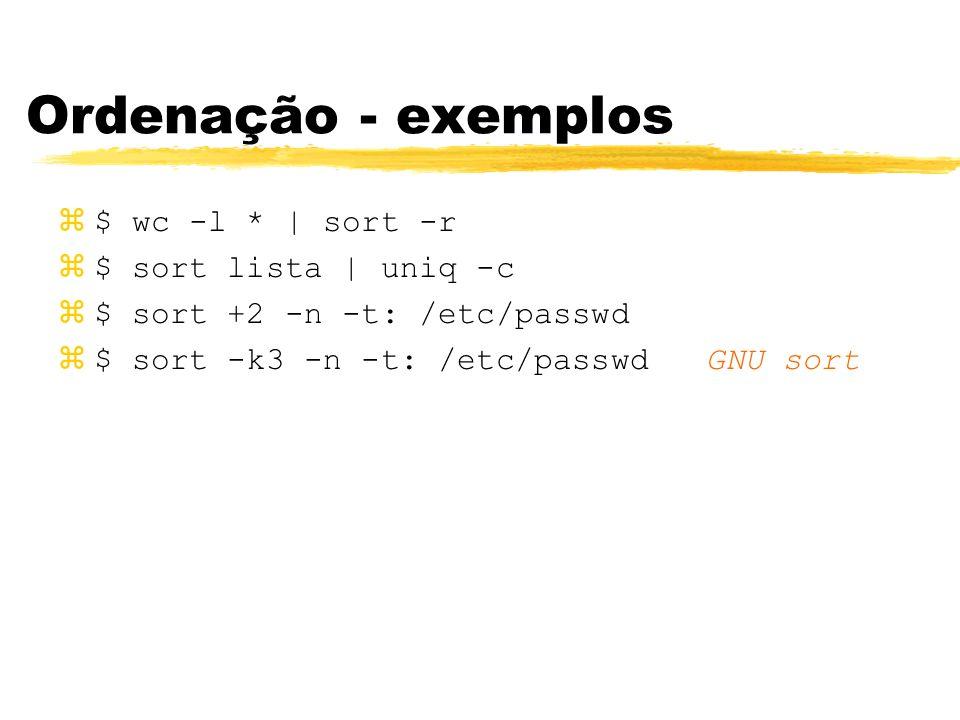 Ordenação - exemplos z$ wc -l * | sort -r z$ sort lista | uniq -c z$ sort +2 -n -t: /etc/passwd z$ sort -k3 -n -t: /etc/passwd GNU sort
